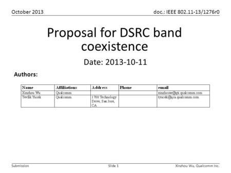 October 2013 doc.: IEEE 802.11-13/1276r0 Xinzhou Wu, Qualcomm Inc.Slide 1Submission Authors: Date: 2013-10-11 Proposal for DSRC band coexistence.