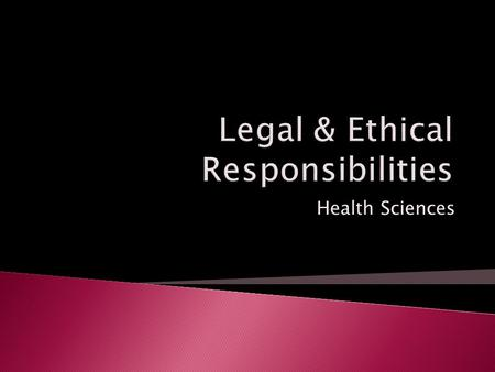 Health Sciences.  Principles  Code of Conduct for right and wrong  Values  Core of all health care decisions.