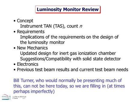 LumiReview280103.ppt P. Denes p. 1 Luminosity Monitor Review Concept Instrument TAN (TAS), count n Requirements Implications of the requirements on the.