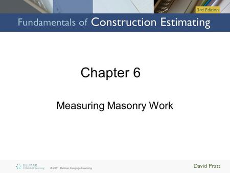 Chapter 6 Measuring Masonry Work. Objectives Upon completion of this chapter, you will be able to: –Explain how masonry work and associated items are.