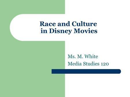 Race and Culture in Disney Movies Ms. M. White Media Studies 120.