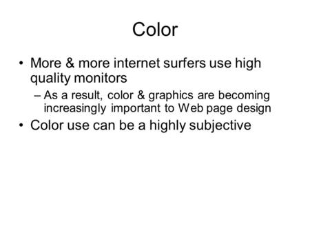 Color More & more internet surfers use high quality monitors –As a result, color & graphics are becoming increasingly important to Web page design Color.