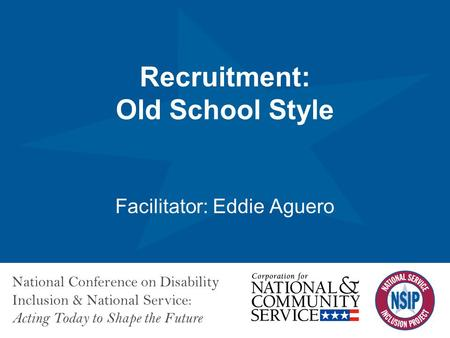 Click to edit Master title style National Conference on Disability Inclusion & National Service: Acting Today to Shape the Future Recruitment: Old School.
