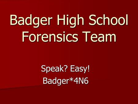 Badger High School Forensics Team Speak? Easy! Badger*4N6.