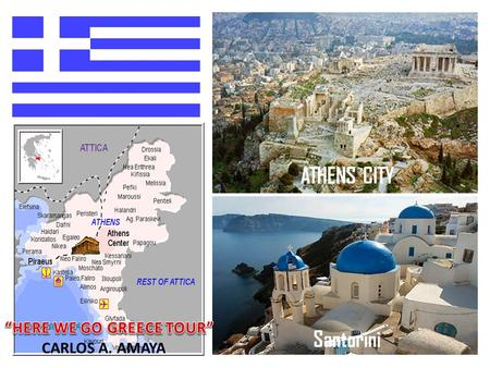 ATHENS CITY Santorini CARLOS A. AMAYA. First day in Athens Hotel Grande Bretagne My first day I will arrive at 5:30 PM on March 13, 2011 I will go to.