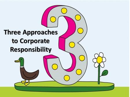 Three Approaches to Corporate Responsibility