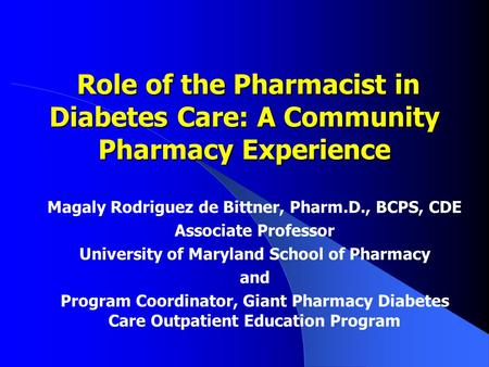 Role of the Pharmacist in Diabetes Care: A Community Pharmacy Experience Role of the Pharmacist in Diabetes Care: A Community Pharmacy Experience Magaly.