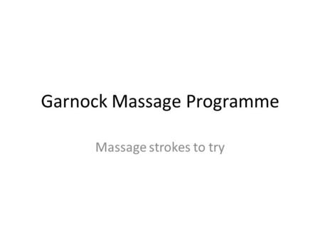 Garnock Massage Programme Massage strokes to try.