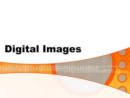 Digital Images. Scanned or digitally captured image Image created on computer using graphics software.