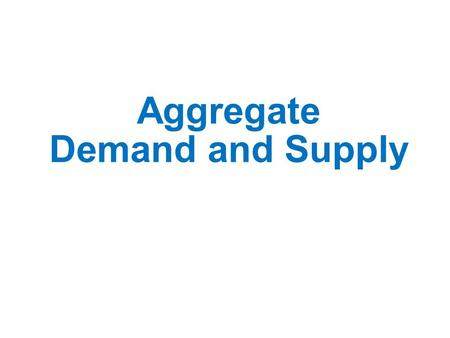 Aggregate Demand and Supply. Aggregate Demand Curve shows the level of real GDP purchased by everyone at different price levels during a time period,