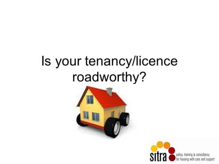 Is your tenancy/licence roadworthy?. Objectives We will explore the legal and regulatory requirements in relation to the content of occupancy agreement.