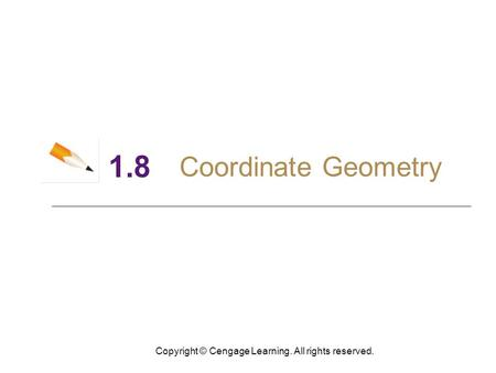 Copyright © Cengage Learning. All rights reserved. 1.8 Coordinate Geometry.
