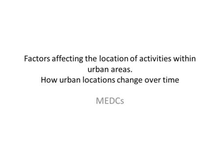 Factors affecting the location of activities within urban areas