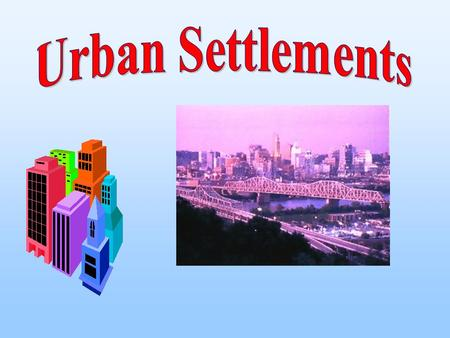 n What is an Urban Settlement? n The Distribution of Major Cities in the World n Urbanization and Urban Growth n How does the urban growth?