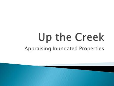 Appraising Inundated Properties.  How did we get there?  1. By Choice ◦ Sometimes we choose to take on unusual or unique appraisal assignments.