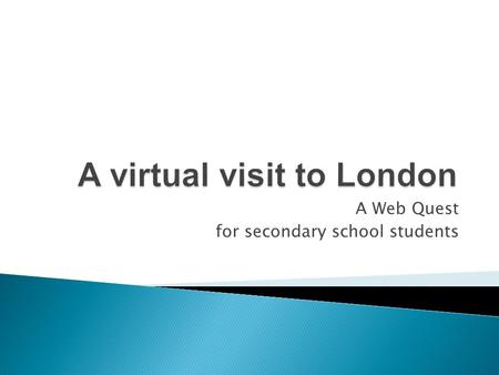 A Web Quest for secondary school students.  Let's visit a wonderful city – London!  Join a Travel Team and use the Internet to make this virtual visit.
