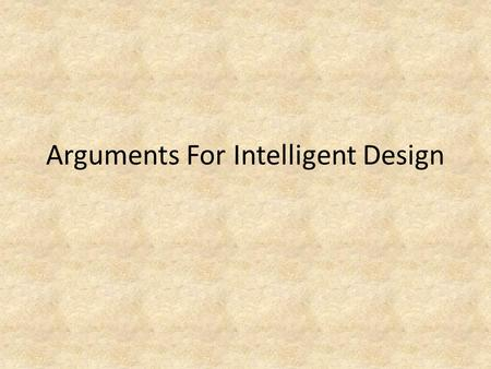 Arguments For Intelligent Design. In recent years American theologians have responded vigorously to Darwinian claims by putting forward an alternative.