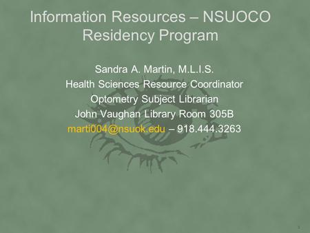 Information Resources – NSUOCO Residency Program Sandra A. Martin, M.L.I.S. Health Sciences Resource Coordinator Optometry Subject Librarian John Vaughan.
