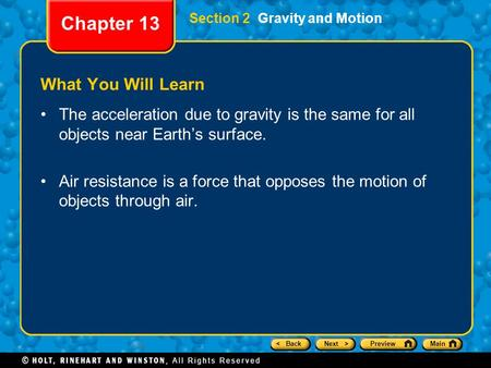 < BackNext >PreviewMain Section 2 Gravity and Motion Chapter 13 What You Will Learn The acceleration due to gravity is the same for all objects near Earth's.