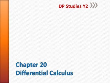 DP Studies Y2. A. Rates of change B. Instantaneous rates of change C. The derivative function D. Rules of differentiation E. Equations of tangents F.