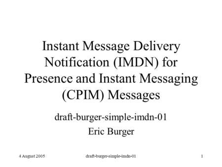 4 August 2005draft-burger-simple-imdn-011 Instant Message Delivery Notification (IMDN) for Presence and Instant Messaging (CPIM) Messages draft-burger-simple-imdn-01.