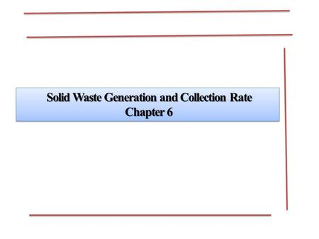 Solid Waste Generation and Collection Rate Chapter 6 Chapter 6 Solid Waste Generation and Collection Rate Chapter 6 Chapter 6.