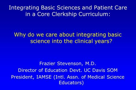 University of Pennsylvania SOM Integrating Basic Sciences and Patient Care in a Core Clerkship Curriculum: Why do we care about integrating basic science.