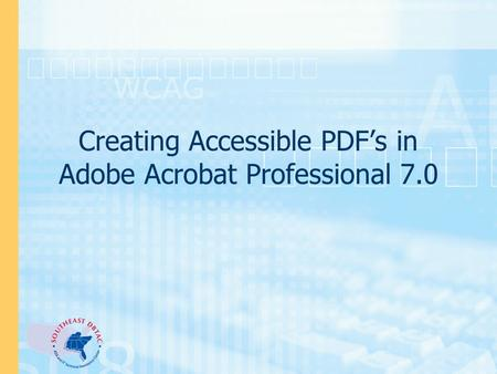 Creating Accessible PDF's in Adobe Acrobat Professional 7.0.