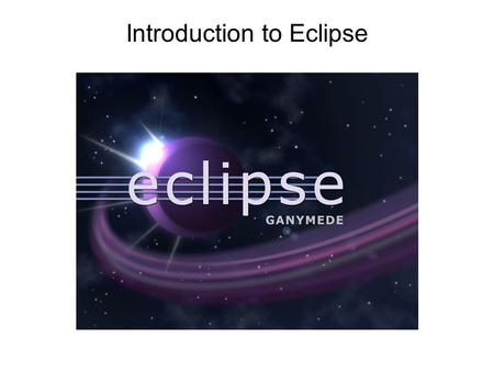 Introduction to Eclipse. Overview Eclipse Background Obtaining and Installing Eclipse Creating a Workspaces / Projects Creating Classes Compiling and.