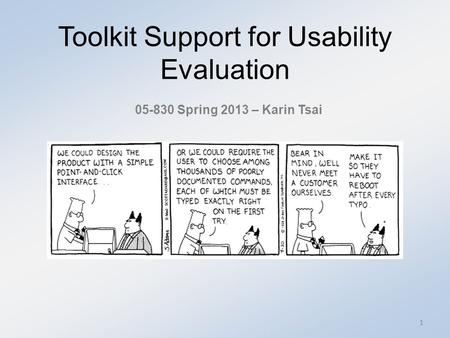 Toolkit Support for Usability Evaluation 05-830 Spring 2013 – Karin Tsai 1.
