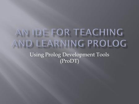 Using Prolog Development Tools (ProDT).  Need Eclipse (Works on Windows, Linux, and Mac OS)  Download the plug-in from: