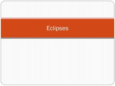 Eclipses. Bell Work Try the phases of the moon exam question.