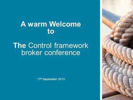 © Lloyd's A warm Welcome to The Control framework broker conference 17 th September 2013.