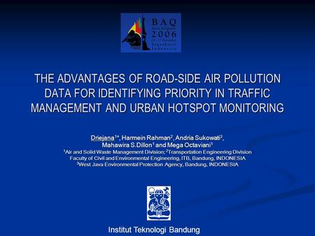 THE ADVANTAGES OF ROAD-SIDE AIR POLLUTION DATA FOR IDENTIFYING PRIORITY IN TRAFFIC MANAGEMENT AND URBAN HOTSPOT MONITORING Driejana 1 *, Harmein Rahman.