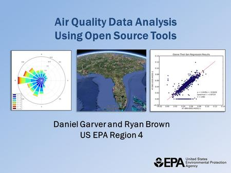 Air Quality Data Analysis Using Open Source Tools Daniel Garver and Ryan Brown US EPA Region 4.