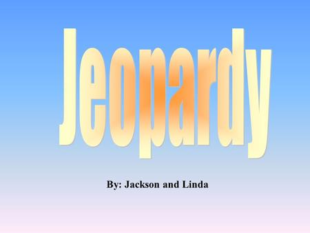 By: Jackson and Linda 100 200 400 300 400 WarsGovernmentGeography Mystery 300 200 400 200 100 500 100.