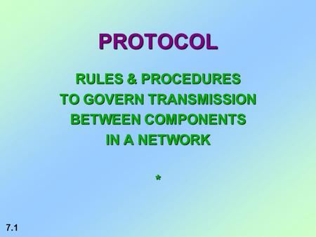 7.1 PROTOCOL RULES & PROCEDURES TO GOVERN TRANSMISSION BETWEEN COMPONENTS IN A NETWORK *