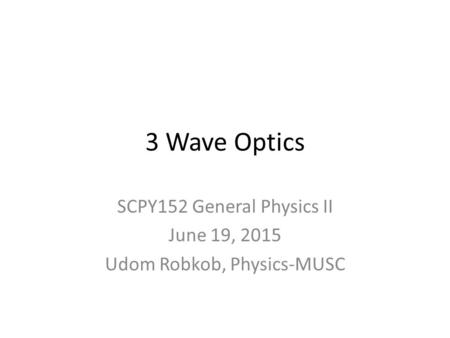 SCPY152 General Physics II June 19, 2015 Udom Robkob, Physics-MUSC