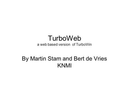 TurboWeb a web based version of TurboWin By Martin Stam and Bert de Vries KNMI.