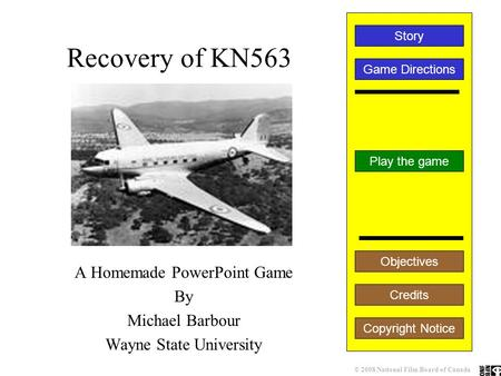 Recovery of KN563 A Homemade PowerPoint Game By Michael Barbour Wayne State University Play the game Game Directions Story Credits Copyright Notice Objectives.