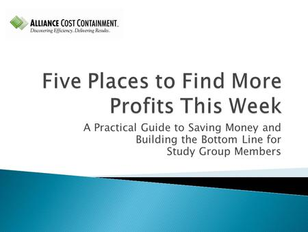 A Practical Guide to Saving Money and Building the Bottom Line for Study Group Members.