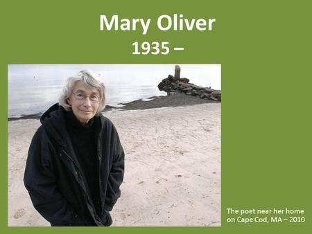 Mary Oliver 1935 – The poet near her home on Cape Cod, MA – 2010.