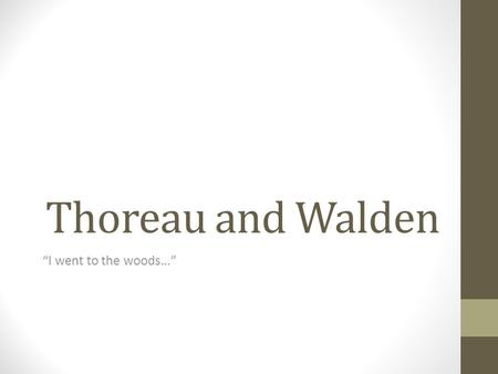 "Thoreau and Walden ""I went to the woods…"". Henry David Thoreau Born 1817 to a pencil manufacturer and his wife, died 1862 of tuberculosis an American."