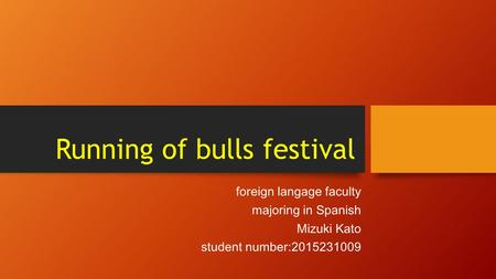 Running of bulls festival foreign langage faculty majoring in Spanish Mizuki Kato student number:2015231009.