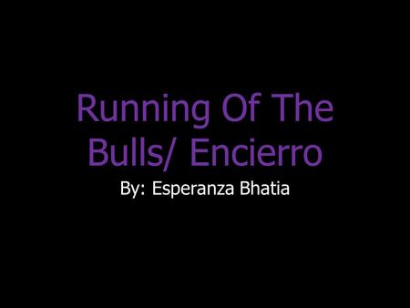 Running Of The Bulls/ Encierro By: Esperanza Bhatia.