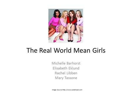 The Real World Mean Girls Michelle Barhorst Elisabeth Eklund Rachel Libben Mary Tassone Image Source
