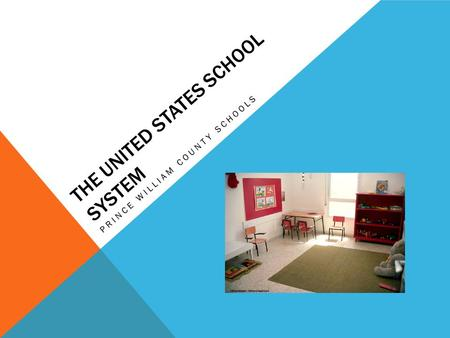 THE UNITED STATES SCHOOL SYSTEM PRINCE WILLIAM COUNTY SCHOOLS.
