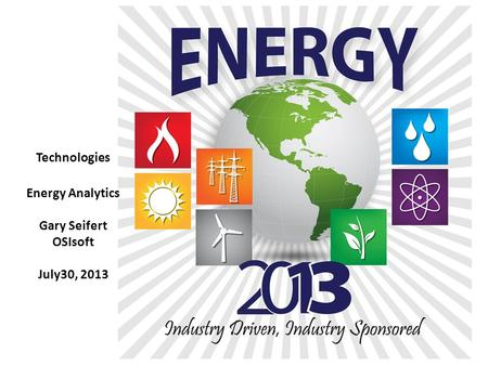 Technologies Energy Analytics Gary Seifert OSIsoft July30, 2013.