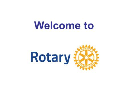 Welcome to. Rotary information Rotary history and guiding principles Our club District 6040, and Rotary International Responsibilities of a Rotarian Finding.