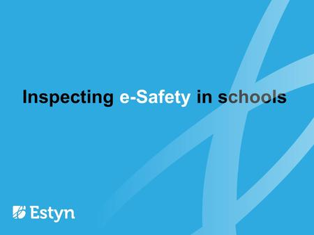 Inspecting e-Safety in schools. Definition of e-Safety (UK Safer Internet Centre): e-Safety is defined as the school's ability to: protect and educate.